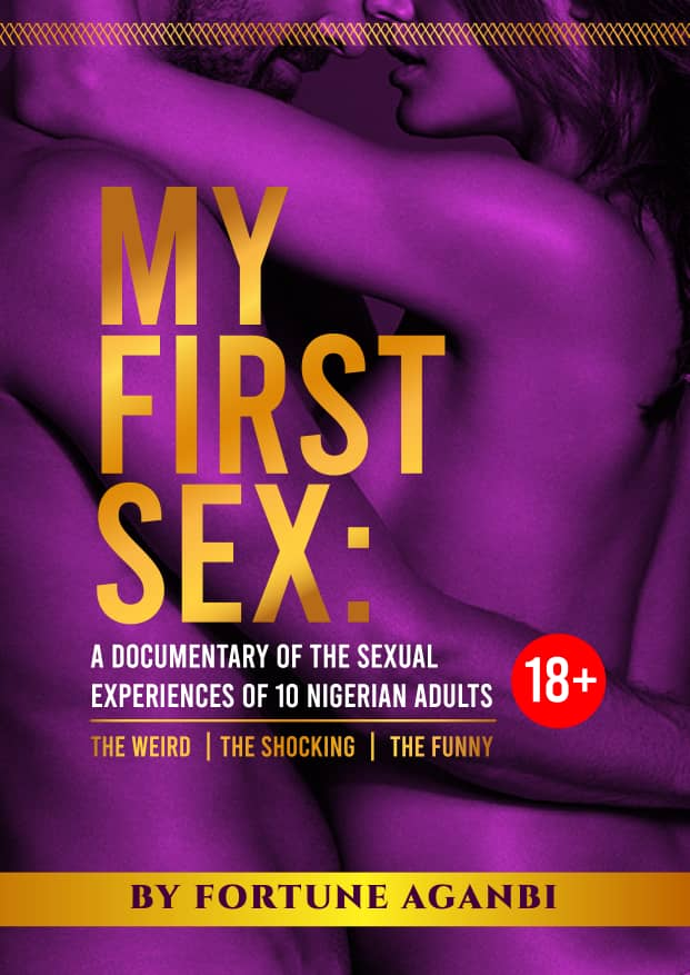 My First Sex – A Documentary Of The Sexual Experience Of 10 Nigerian Adults [Book]